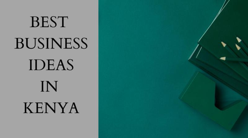 Best business Ideas in Kenya